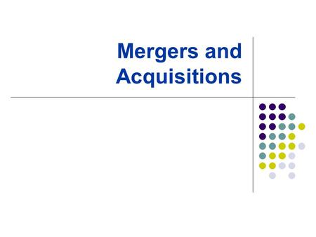 Mergers and Acquisitions. Varieties of Takeovers Takeovers Acquisition Proxy Contest Going Private (LBO) Merger Acquisition of Stock Acquisition of Assets.