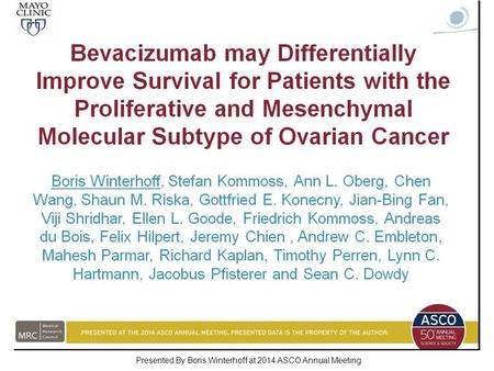 Bevacizumab may Differentially Improve Survival for Patients with the Proliferative and Mesenchymal Molecular Subtype of Ovarian Cancer Presented By Boris.