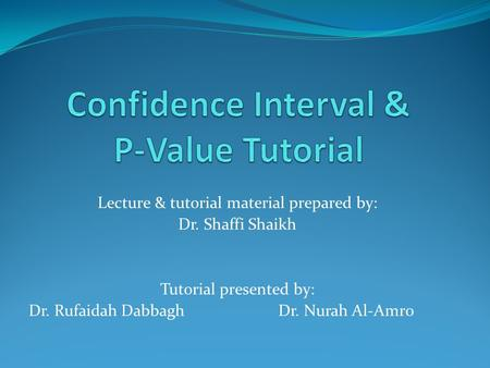 Lecture & tutorial material prepared by: Dr. Shaffi Shaikh Tutorial presented by: Dr. Rufaidah Dabbagh Dr. Nurah Al-Amro.