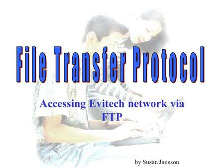 Accessing Evitech network via FTP by Susan Jansson.