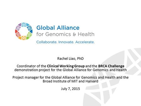 Rachel Liao, PhD Coordinator of the Clinical Working Group and the BRCA Challenge demonstration project for the Global Alliance for Genomics and Health.