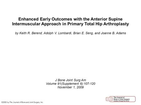 Enhanced Early Outcomes with the Anterior Supine Intermuscular Approach in Primary Total Hip Arthroplasty by Keith R. Berend, Adolph V. Lombardi, Brian.
