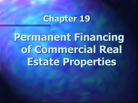 Chapter 19 Permanent Financing of Commercial Real Estate Properties.