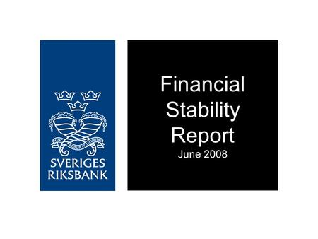 Financial Stability Report June 2008. Financial stability in Sweden is satisfactory Contingent risks have increased Financial Stability Report 2008:1.
