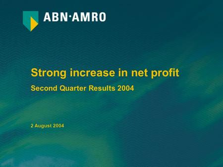 Strong increase in net profit Second Quarter Results 2004 2 August 2004.