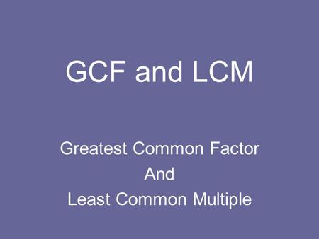 GCF and LCM Greatest Common Factor And Least Common Multiple.