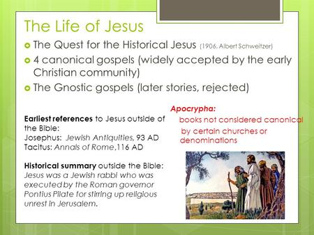 The Life of Jesus  The Quest for the Historical Jesus (1906, Albert Schweitzer)  4 canonical gospels (widely accepted by the early Christian community)