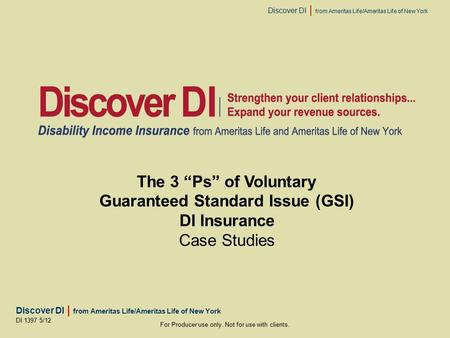 "Discover DI | from Ameritas Life/Ameritas Life of New York For Producer use only. Not for use with clients. DI 1397 5/12 The 3 ""Ps"" of Voluntary Guaranteed."