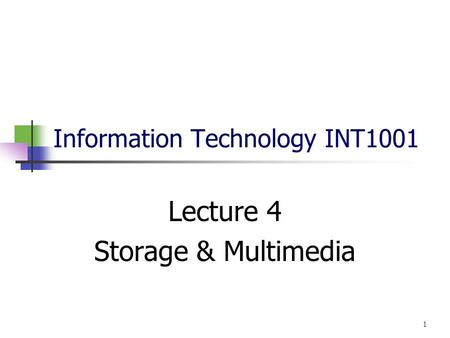 Information Technology INT1001 Lecture 4 Storage & Multimedia 1.