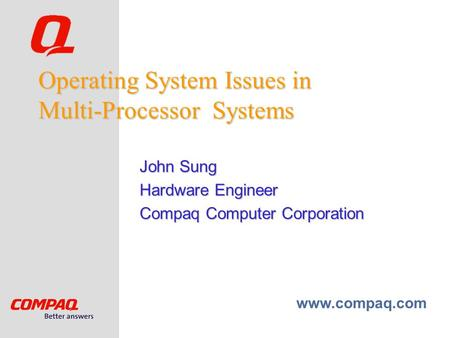 Www.compaq.com Operating System Issues in Multi-Processor Systems John Sung Hardware Engineer Compaq Computer Corporation.