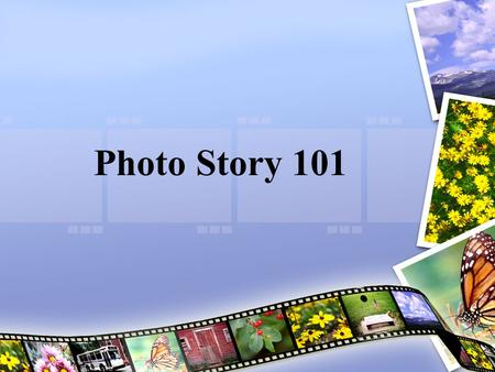 Photo Story 101. What is Photo Story? Free Microsoft program:  ography/PhotoStory/default.mspx A show-n-tell.