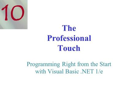 The Professional Touch Programming Right from the Start with Visual Basic.NET 1/e 10.