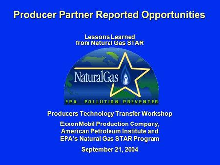 Producer Partner Reported Opportunities Lessons Learned from Natural Gas STAR Producers Technology Transfer Workshop ExxonMobil Production Company, American.
