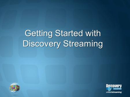 Getting Started with Discovery Streaming. What are your experiences with using video and other digital media in the classroom? Building WebQuests Using.