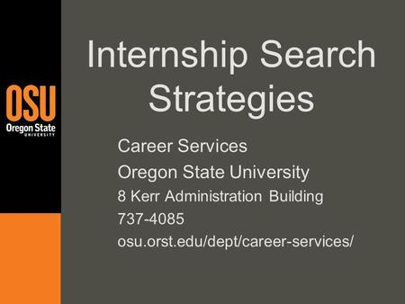 Internship Search Strategies Career Services Oregon State University 8 Kerr Administration Building 737-4085 osu.orst.edu/dept/career-services/