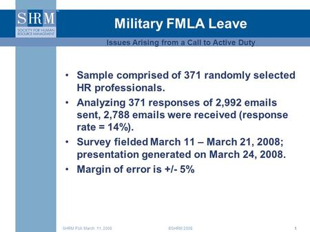 ©SHRM 2008SHRM Poll: March 11, 20081 Military FMLA Leave Sample comprised of 371 randomly selected HR professionals. Analyzing 371 responses of 2,992 emails.