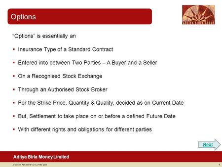 "Aditya Birla Money Limited Copyright Aditya Birla Nuvo Limited 2008 Options 1 ""Options"" is essentially an  Insurance Type of a Standard Contract  Entered."