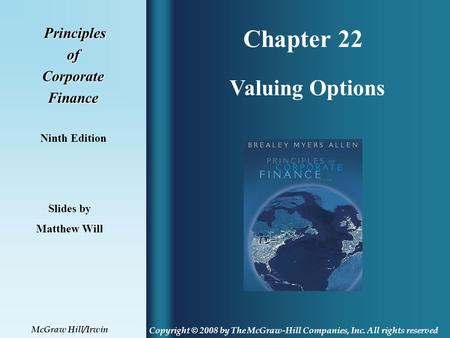 Chapter 22 Principles PrinciplesofCorporateFinance Ninth Edition Valuing Options Slides by Matthew Will Copyright © 2008 by The McGraw-Hill Companies,