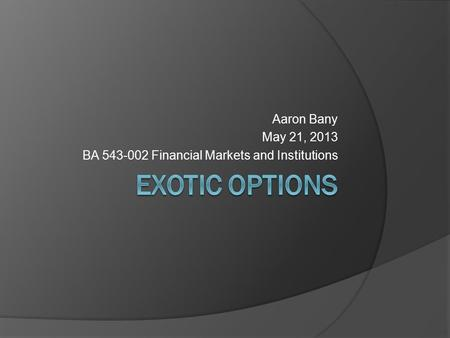 Aaron Bany May 21, 2013 BA 543-002 Financial Markets and Institutions.