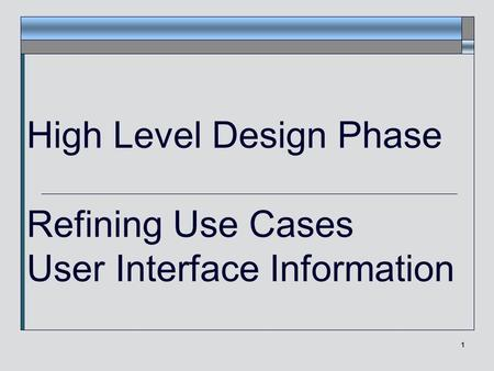 1 High Level Design Phase Refining Use Cases User Interface Information.