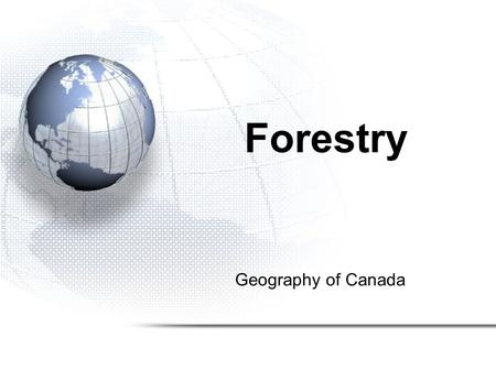 Geography of Canada Forestry. Forests are Important Forests are one of Canada's most valuable assets Forests capture solar energy, store water and nutrients,