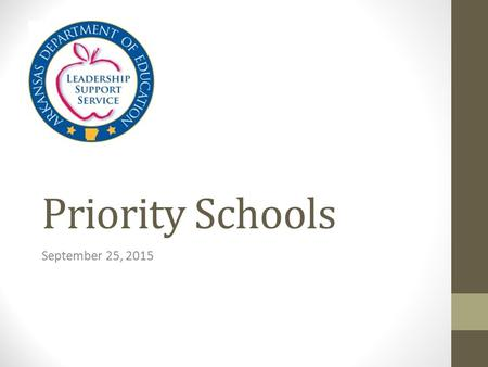 Priority Schools September 25, 2015. Support Team Ms. Annette Barnes, Assistant Commissioner for Public School Accountability Mr. Elbert Harvey, Coordinator.