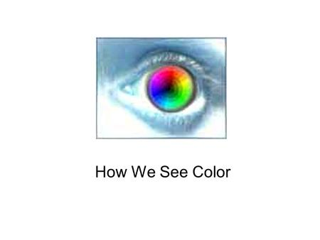 How We See Color. Color is derived from Reflected Light. White light from the sun is actually a combination of all colors. When light passes through a.