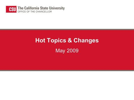 May 2009 Hot Topics & Changes. HOT TOPICS  Uniform Prudent Management of Institutional Funds Act (UPMIFA) o Provides guidance for investment management.