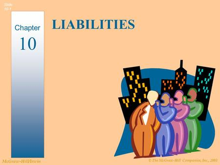 © The McGraw-Hill Companies, Inc., 2003 McGraw-Hill/Irwin Slide 10-1 LIABILITIES Chapter 10.