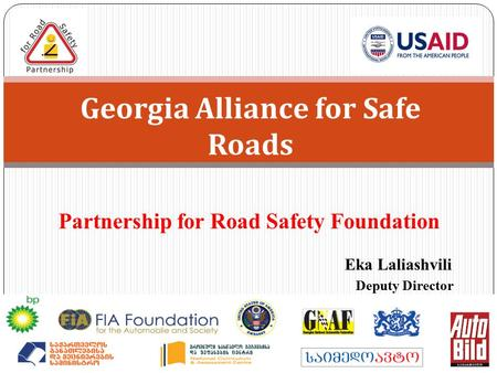 Partnership for Road Safety Foundation Eka Laliashvili Deputy Director Georgia Alliance for Safe Roads.
