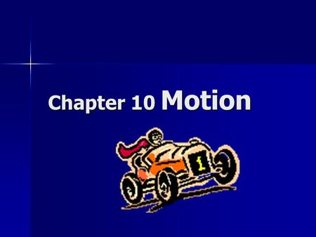 Chapter 10 Motion. Measuring Motion Motion—when an object changes its position relative to a reference point Motion—when an object changes its position.