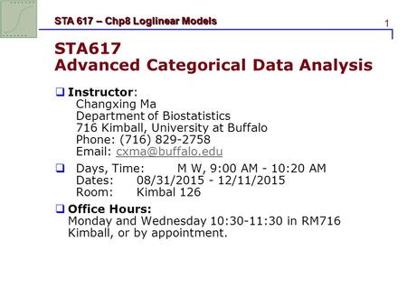 1 STA 617 – Chp8 Loglinear Models STA617 Advanced Categorical Data Analysis  Instructor: Changxing Ma Department of Biostatistics 716 Kimball, University.
