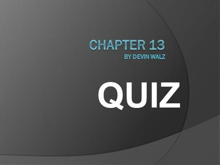 Chapter 13 By devin walz QUIZ.