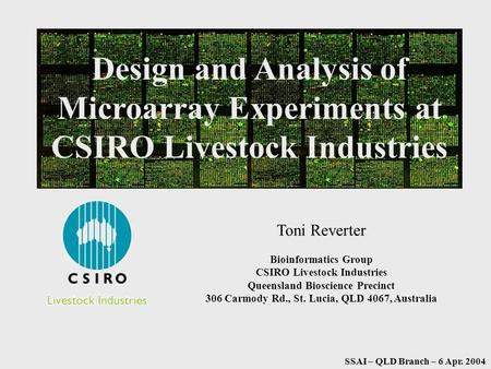 Design and Analysis of Microarray Experiments at CSIRO Livestock Industries Toni Reverter Bioinformatics Group CSIRO Livestock Industries Queensland Bioscience.