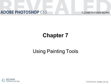 © 2011 Delmar, Cengage Learning Chapter 7 Using Painting Tools.
