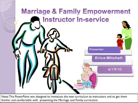 Note: This PowerPoint was designed to introduce the new curriculum to instructors and to get them familiar and comfortable with presenting the Marriage.