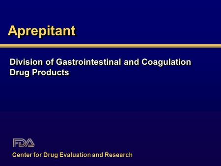 AprepitantAprepitant Division of Gastrointestinal and Coagulation Drug Products Division of Gastrointestinal and Coagulation Drug Products Center for Drug.