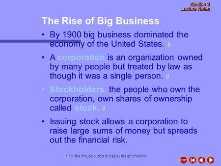 The Rise of Big Business Click the mouse button to display the information. By 1900 big business dominated the economy of the United States.  A corporation.