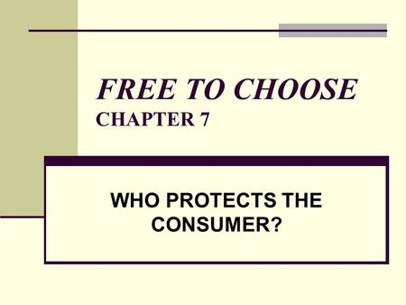 FREE TO CHOOSE CHAPTER 7 WHO PROTECTS THE CONSUMER?