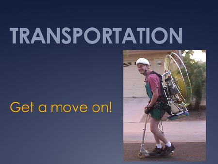 TRANSPORTATION Get a move on!. The Transportation Sector  Includes three industries:  1) Airline Industry,  2) the surface travel industries and 