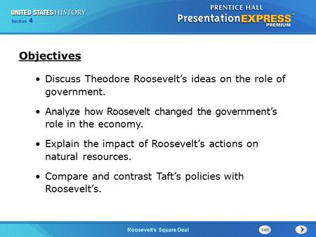 Chapter 25 Section 1 The Cold War Begins Section 4 Roosevelt's Square Deal Objectives Discuss Theodore Roosevelt's ideas on the role of government. Analyze.