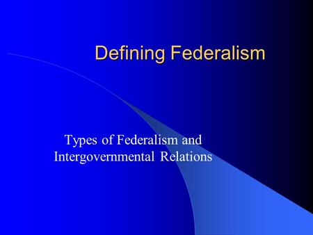 Types of Federalism and Intergovernmental Relations
