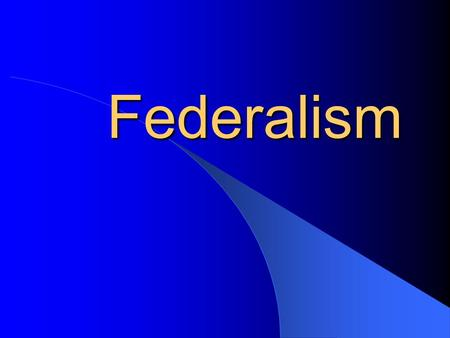 Federalism. Defining Federalism What is Federalism? – Definition: A way of organizing a nation so that two or more levels of government have formal authority.