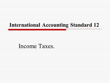 International Accounting Standard 12 Income Taxes.