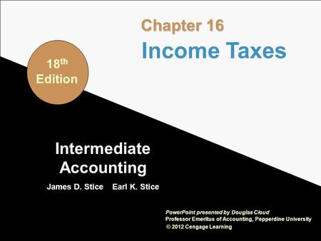 16-1 Intermediate Accounting James D. Stice Earl K. Stice © 2012 Cengage Learning PowerPoint presented by Douglas Cloud Professor Emeritus of Accounting,
