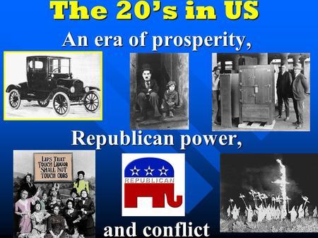 The 20's in US An era of prosperity, Republican power, and conflict.