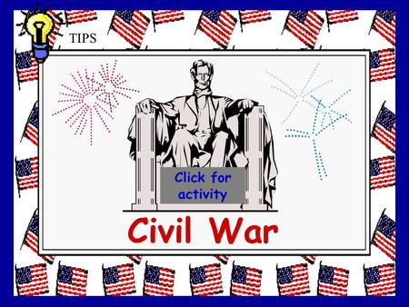 Civil War Click for activity TIPS This lesson will address the following Standards: Why are politics, law and government found in all societies? (MO.