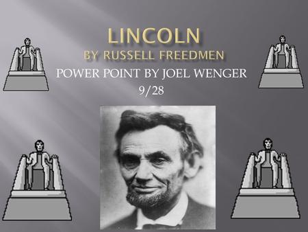 POWER POINT BY JOEL WENGER 9/28. Abraham Lincoln was born on February 12 1809 in Hodgenville, Kentucky. He fell in a creek and almost died. [A neighbor.