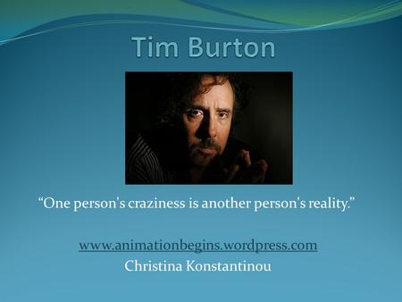"Tim Burton ""One person's craziness is another person's reality."""
