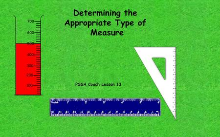 Determining the Appropriate Type of Measure PSSA Coach Lesson 13.
